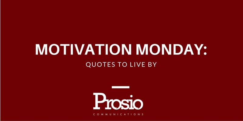 Motivation Monday: Quotes to Live By - Prosiopr